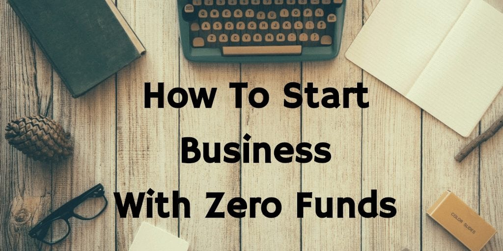 How To Start A Business With Zero Funds